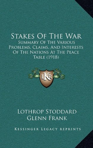 Download Stakes Of The War: Summary Of The Various Problems, Claims, And Interests Of The Nations At The Peace Table (1918) PDF