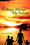 The Brilliant Mirage of My Sunset, Gina Lee Guido, 1434383598