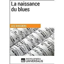 La naissance du blues: (Les Dossiers d'Universalis) (French Edition)