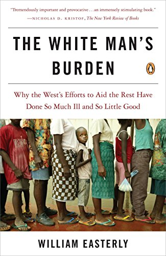 The White Man's Burden: Why the West's Efforts to Aid the...