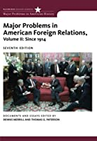 2: Major Problems in American Foreign Relations, Volume II: Since 1914 (Major Problems in American History Series)