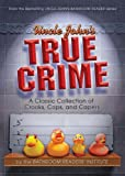 Uncle John's True Crime: A Classic Collection of Crooks, Cops, and Capers