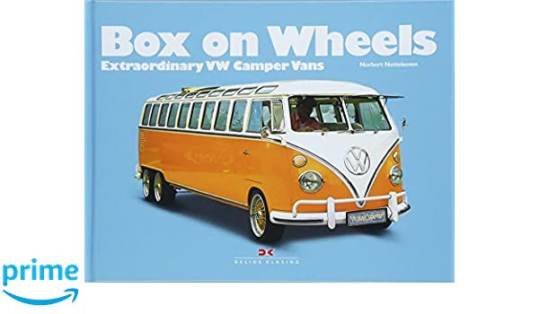 8adf409871 Box on Wheels  Extraordinary VW Camper Vans  Norbert Nettekoven   9783667113245  Amazon.com  Books