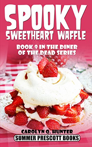 Spooky Sweetheart Waffle: Book 9 in The Diner of the Dead (Spooky Sweets)