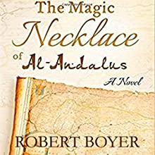 The Magic Necklace of Al-Andalus: A Novel Audiobook by Robert H. Boyer PhD Narrated by Kevin Theis