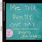 Me Talk Pretty One Day Audiobook by David Sedaris Narrated by David Sedaris