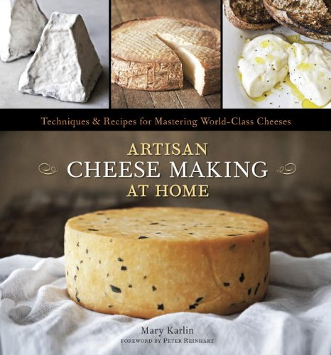 Artisan Cheese Making at Home: Techniques and Recipes for Mastering World-Class ()