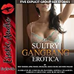 Sultry Gangbang Erotica: Five Explicit Group Sex Stories | Roxy Rhodes,April Fisher,Joni Blake,Jessica Silver,Nora Walker