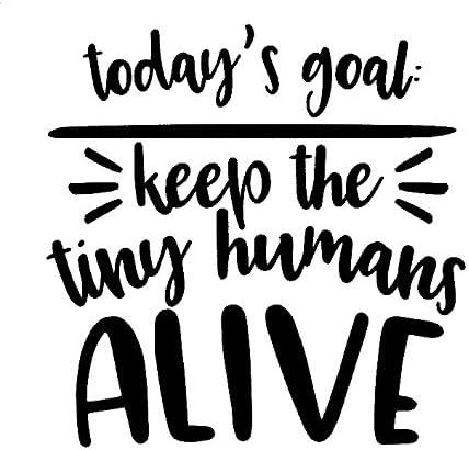 Cci Today S Goal Keep Tiny Humans Alive Lustiger Vinyl Aufkleber Für Autos Lastwagen Lieferwagen Wände Laptops 14 X 14 Cm Cci1699 Küche Haushalt