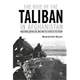 The Rise of the Taliban in Afghanistan: Mass Mobilization, Civil War, and the Future of the Region: Mass Mobilization, Civil War and the Future of the Region