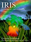 Iris: Flower Of The Rainbow by Grosvenor, Graeme (1999) Hardcover