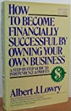 How to Become Financially Successful by Owning Your Own Business, Albert J. Lowry, 0671412612