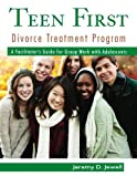 Teen First Divorce Treatment Program: A Facilitator's Guide for Group Work with Adolescents