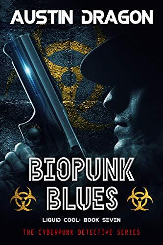 Biopunk Blues: The Cyberpunk Detective Series (Liquid Cool Book 7) by Austin Dragon