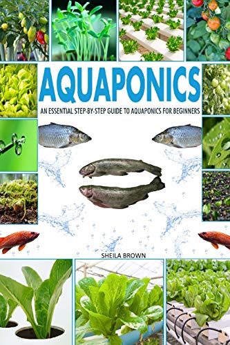 Aquaponics: An Essential Step-by-Step Guide to Aquaponics for Beginners