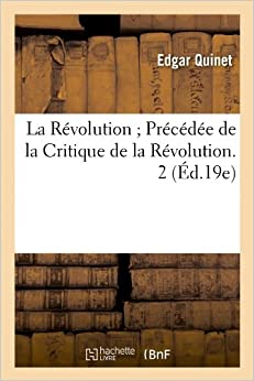 La Revolution: Precedee de La Critique de La Revolution. 2 (Ed.19e) (Histoire)