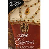 JANE SEYMOUR - la terza moglie di Enrico VIII (Italian Edition)