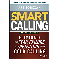 Smart Calling: Eliminate the Fear, Failure, and Rejection from Cold Calling (English Edition)