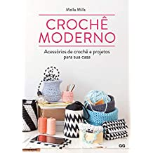 Crochê moderno: Acessórios de crochê e projetos para sua casa (Portuguese Edition)