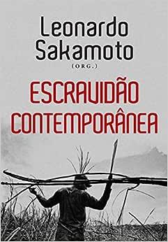 Escravidão Contemporânea: Sakamoto, Leonardo: Amazon.com