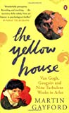 The Yellow House: Van Gogh, Gauguin, and Nine Turbulent Weeks in Arles by Martin Gayford front cover