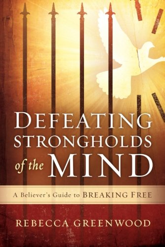 Defeating Strongholds of the Mind: A Believer's Guide to Breaking - Greenwood Mall Stores