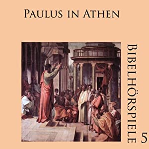 Paulus in Athen (Bibelhörspiele 5.2) Hörspiel