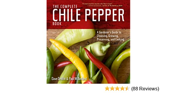 fe7dcf35aceaa The Complete Chile Pepper Book: A Gardener's Guide to Choosing, Growing,  Preserving, and Cooking - Kindle edition by Dave DeWitt, Paul W. Bosland.