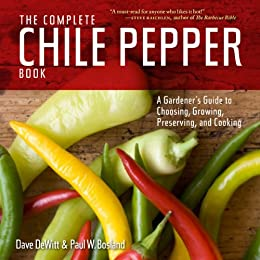 The Complete Chile Pepper Book: A Gardener's Guide to Choosing, Growing, Preserving, and Cooking by [DeWitt, Dave, Bosland, Paul W.]