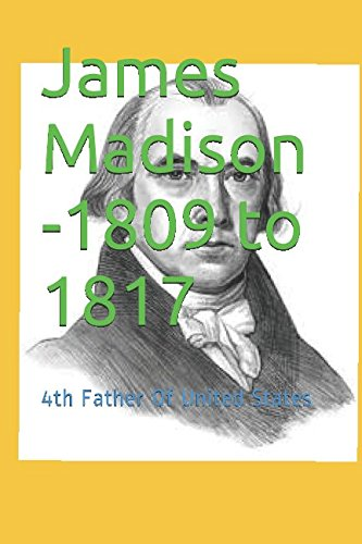 Download James Madison -1809 to 1817: 4th Father Of United States pdf