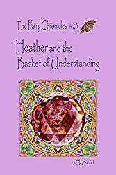 Heather and the Basket of Understanding (The Fairy Chronicles #23)