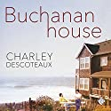 Buchanan House Audiobook by Charley Descoteaux Narrated by Alexander Johns