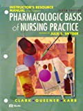 Pharmacologic Basis of Nursing Practice : Instructor's Resources Manual with Testbank, Clark, Julia F. and Queener, Sherry, 0323007228