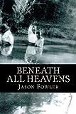 Beneath All Heavens, Jason Fowler, 1484847768