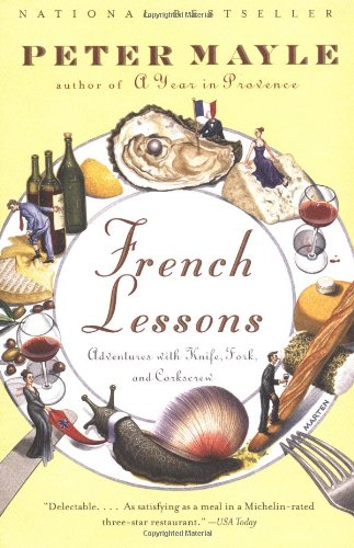 French Lessons: Adventures with Knife, Fork, and Corkscrew (Michelin Green Guide To Provence)