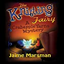 The Knitting Fairy: A Crabapple Yarns Mystery, Book 1 Audiobook by Jaime Marsman Narrated by Cathy Schrecongost