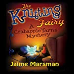 The Knitting Fairy: A Crabapple Yarns Mystery, Book 1 | Jaime Marsman