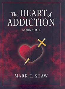 The Heart of Addiction Workbook