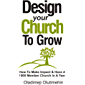 Design Your Church To Grow: How To Make Impact & Have A 1000 Member Church In A Year (English Edition)
