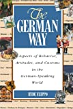 The German Way : Aspects of Behavior, Attitudes, and Customs in the German-Speaking World