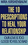 img - for Our Love Is Too Good to Feel So Bad: Ten Prescriptions To Heal Your Relationship book / textbook / text book