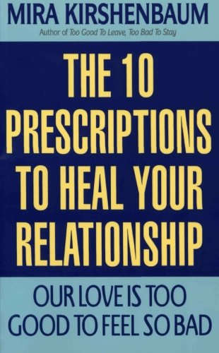 Our Love Is Too Good to Feel So Bad: Ten Prescriptions To Heal Your Relationship (Too Good To Leave Too Bad To Stay)