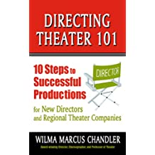 Directing Theater 101: 10 Steps to Successful Productions for New Directors and Regional Theater Companies
