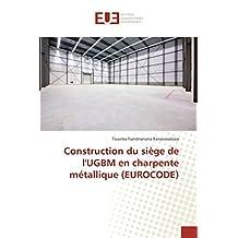 Construction du siège de l'UGBM en charpente métallique (EUROCODE)