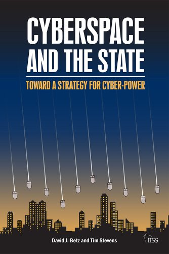 Cyberspace and the State: Toward a strategy for cyber-power (Adelphi series Book 424)