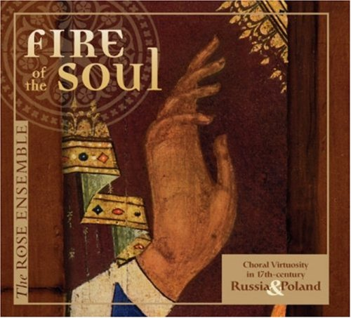 Fire of the Soul: Choral Virtuosity in 17th-century Russia and - Rose Ensemble