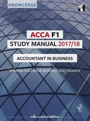 ACCA F1 Accountant in Business Study Manual: For Exams until August 2018 (LSBF ACCA Study Material)