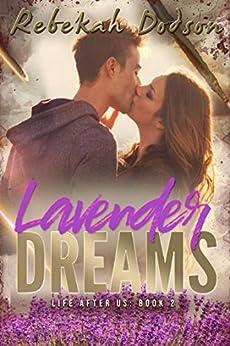Lavender Dreams: Life After Us: Book Two by [Dodson, Rebekah]