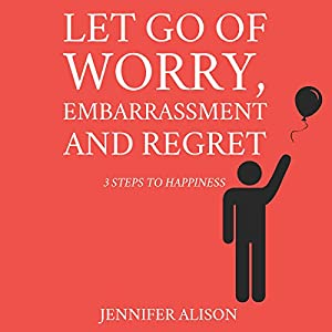 Let Go of Worry, Embarrassment and Regret Audiobook