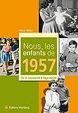 Nous, les enfants de 1957 : De la naissance à l'âge adulte
